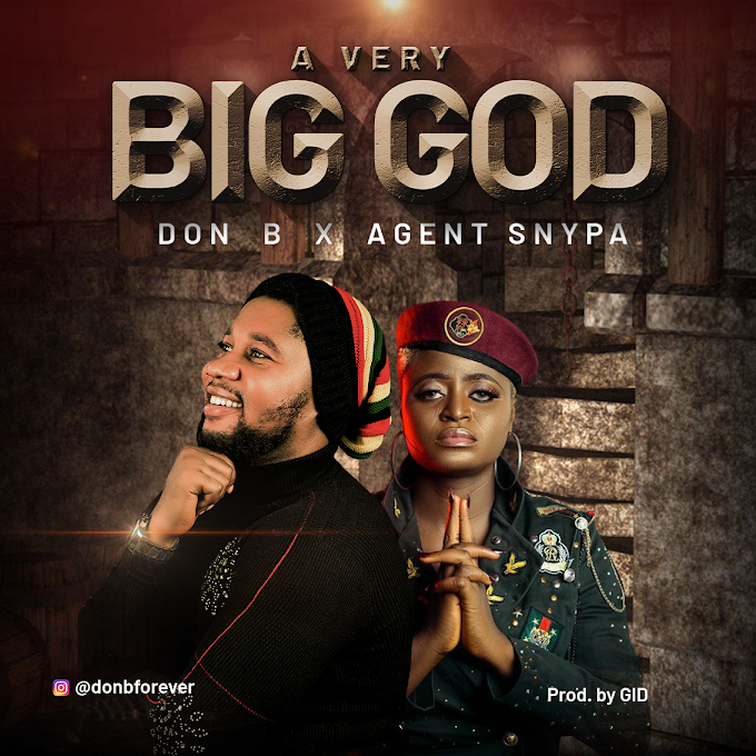 AUDIO + VIDEO: Don B Ft. Agent Snypa - A Very Big God