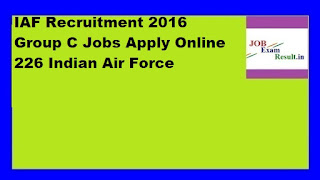 IAF Recruitment 2016 Group C Jobs Apply Online 226 Indian Air Force
