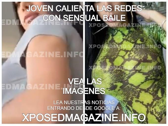 JOVEN CALIENTA LAS REDES CON SENSUAL BAILE VEA LAS IMÁGENES