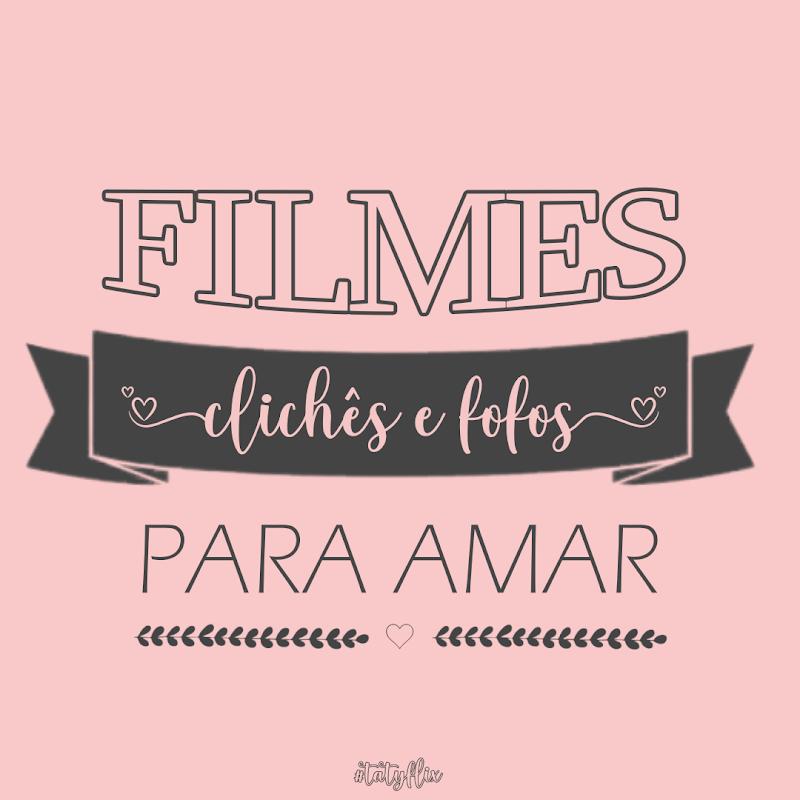 Filmes Clichês e Fofos Para Amar ♥