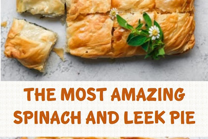 THE MOST AMAZING SPINACH And LEEK PIE