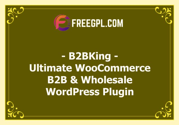 B2BKing - The Ultimate WooCommerce B2B & Wholesale Plugin Nulled Download Free