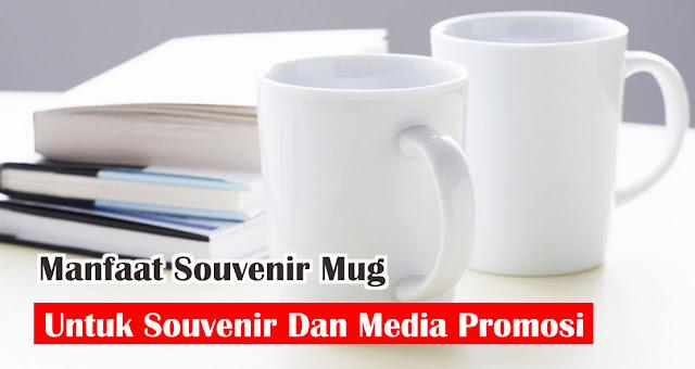 Manfaat Souvenir Mug Untuk Souvenir Dan Media Promosi