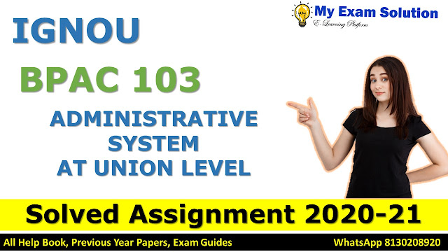 BPAC 103 ADMINISTRATIVE SYSTEM AT UNION LEVEL SOLVED ASSIGNMENT 2020-21, BPAC 103 Solved Assignment 2020-21