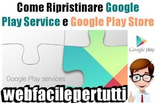 Come Ripristinare Google Play Service e Google Play Store