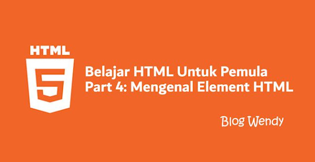 Belajar HTML Untuk Pemula Part 4: Mengenal Element HTML