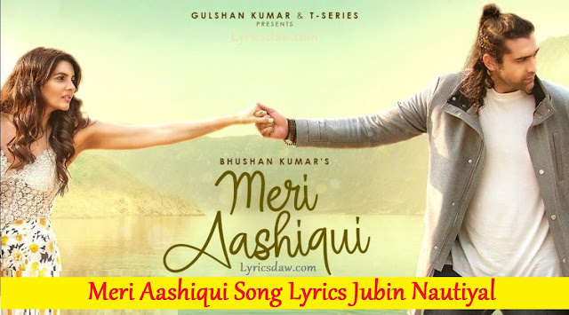 Meri Aashiqui Lyrics In Hindi Jubin Nautiyal