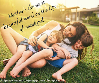 Mother : The most beautiful word on the lips of mankind