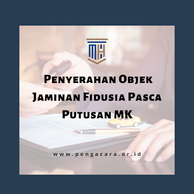 Salah Kaprah Penyerahan Objek Jaminan Fidusia Pasca Putusan MK Nomor 2/PUU-XIX/2021