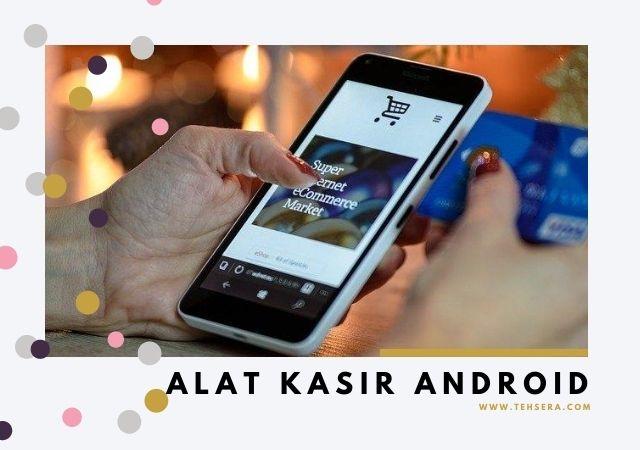 Alat Kasir Android Praktis ini Wajib Dimiliki Pelaku UKM