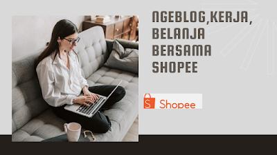 Ngeblog,Kerja,Belanja di Rumah Bersama Shopee