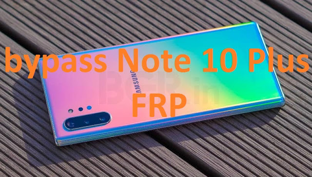 How to bypass Samsung Galaxy Note 10 plus frp