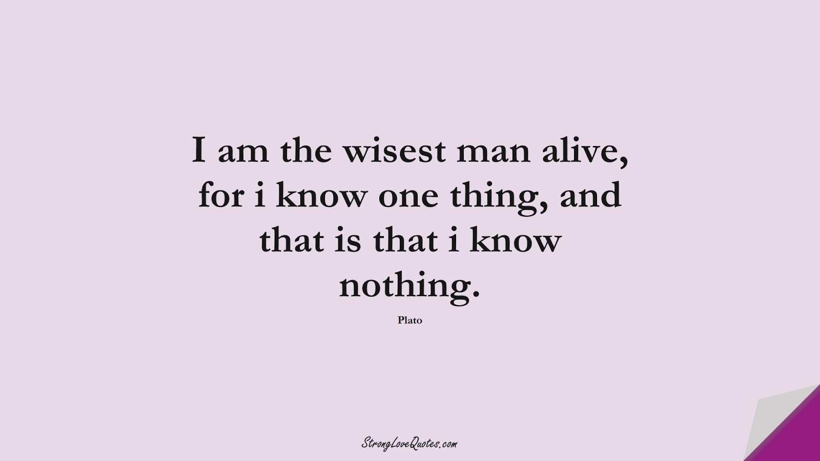 I am the wisest man alive, for i know one thing, and that is that i know nothing. (Plato);  #KnowledgeQuotes