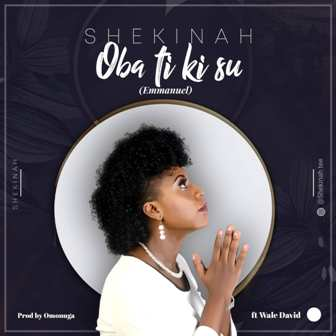 MP3: Shekinah - 'Oba Ti Ki Su' (Emmanuel) Feat. Wale David