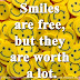 Smiles are free, but they are worth a lot.