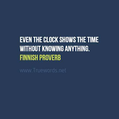 Even the clock shows the time without knowing anything.