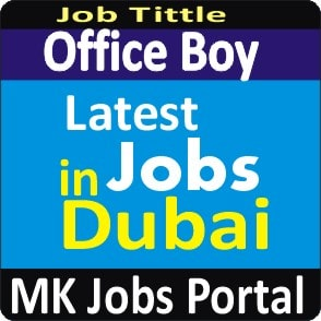 Office Boy Jobs Vacancies In UAE Dubai For Male And Female With Salary For Fresher 2020 With Accommodation Provided | Mk Jobs Portal Uae Dubai 2020