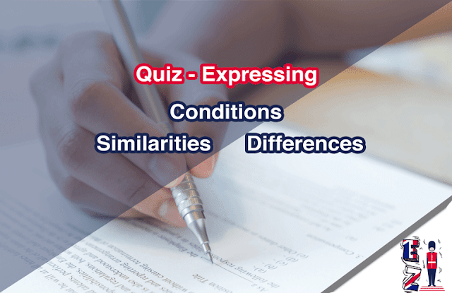 This online quiz is for you to test your understanding of expressing similarities, differences, and conditions in English. This is a free multiple-choice quiz that you can do online.