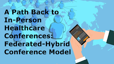 A Path Back to In-Person Healthcare Conferences: Federated-Hybrid Conference Model