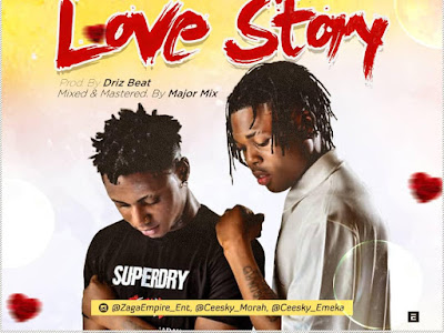 DOWNLOAD MP3: ZagaEmpire Ft Ceesky – Love Story