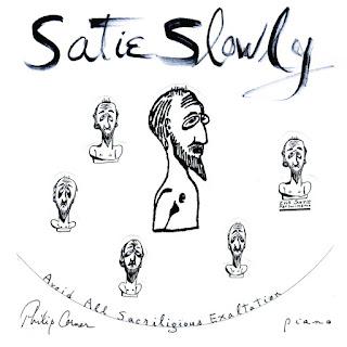 Erik Satie, Satie Slowly, Philip Corner