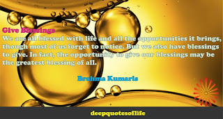Give Blessings: We are all blessed with life and all the opportunities it brings, though most of us forget to notice. But we also have blessings  to give. In fact, the opportunity to give our blessings may be  the greatest blessing of all.