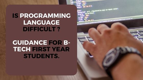 Is programming language difficult ? Guidance for b-tech first year students.| Hindi