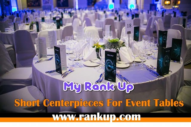 Short Centerpieces For Event Tables