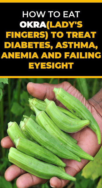 How To Eat Okra(Lady'S Fingers) To Treat Diabetes, Asthma, Anemia And Failing Eyesight