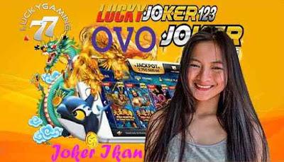 Joker Ikan Deposit Murah Dengan Menggunakan oVo