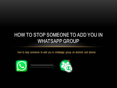 how to stop someone to add you in whatsapp group
