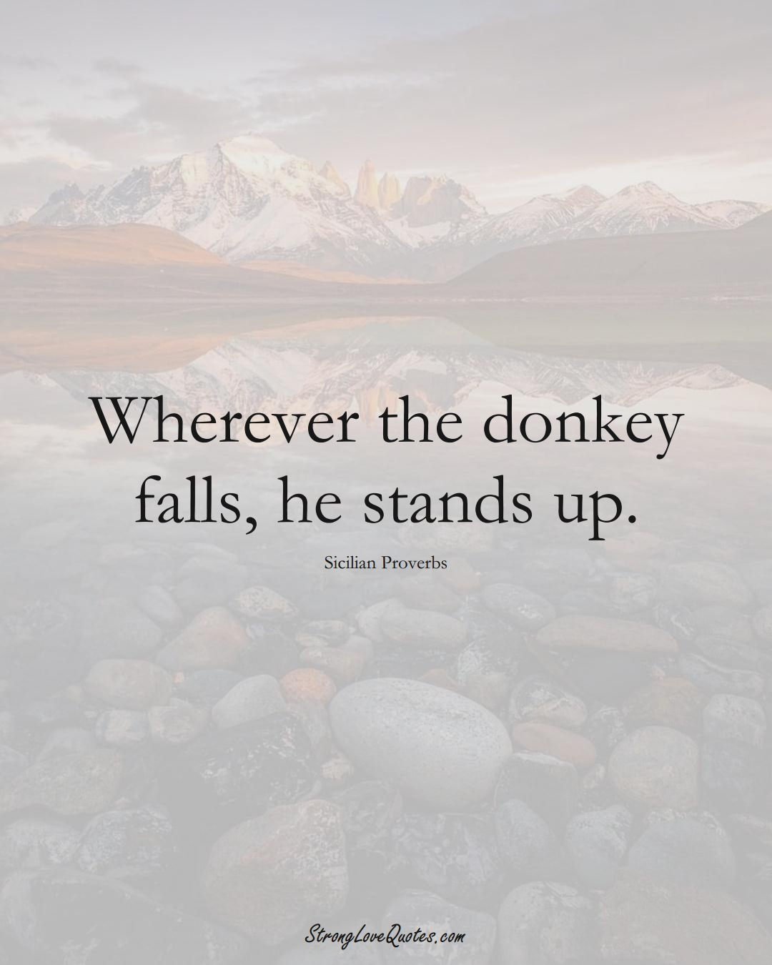 Wherever the donkey falls, he stands up. (Sicilian Sayings);  #EuropeanSayings