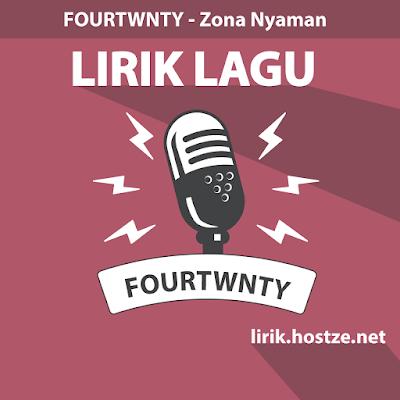 Lirik Lagu Zona Nyaman - Fourtwnty - Lirik Lagu Indonesia