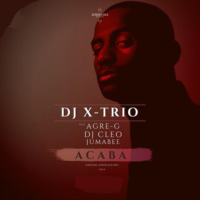 DJ X-Trio ft. Agre G, DJ-Cleo & Jumabee - Acaba