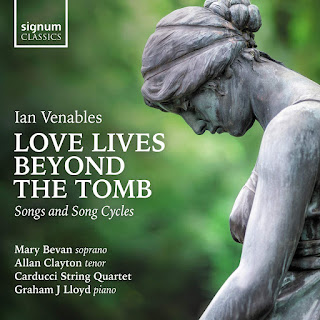 Ian Venables Remember This, Through these pale cold days, songs; Mary Bevan, Allan Clayton, Carducci String Quartet, Graham J. Lloyd; Signum
