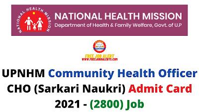 Sarkari Exam: UPNHM Community Health Officer CHO (Sarkari Naukri) Admit Card 2021 - (2800) Job