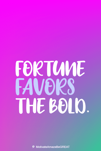 """Wise Old Sayings And Proverbs: """"Fortune favors the bold."""""""