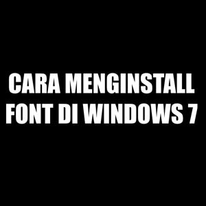 Cara Menginstal Font di Windows 7