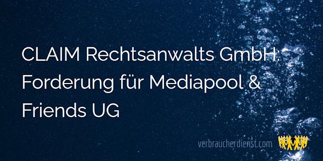 Titel: CLAIM Rechtsanwalts GmbH: Forderung für Mediapool & Friends UG