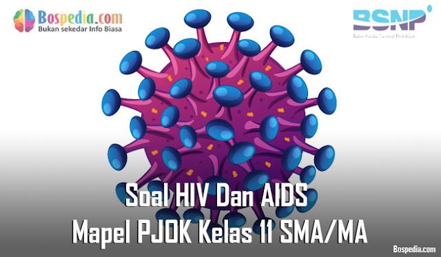 Soal HIV Dan AIDS Mapel PJOK Kelas 11 SMA/MA