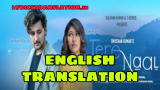 Tere Naal Lyrics | meaning | in english – Darshan Raval | Tulsi Kumar