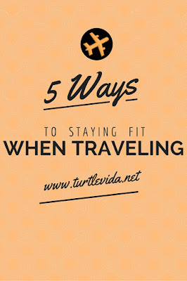 5 Ways to Staying Fit When Traveling | www.turtlevida.net