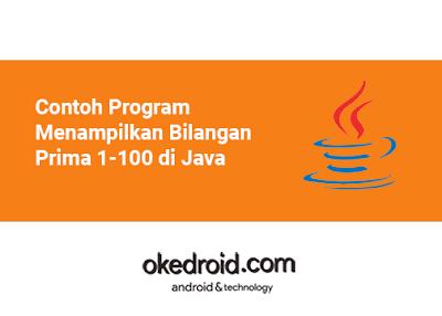 kita akan menciptakan teladan aktivitas menampilkan bilangan prima  Contoh Program Menampilkan Bilangan Prima 1-100 di Java