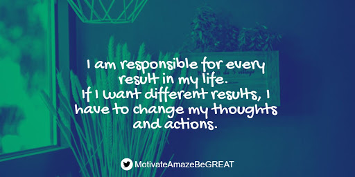 """Positive Mindset Quotes And Motivational Words For Bad Times: """"I am responsible for every result in my life. If I want different results, I have to change my thoughts and actions."""""""
