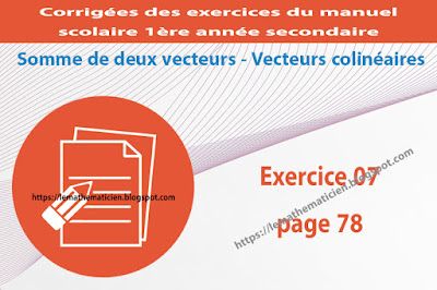 Exercice 07 page 78 - Somme de deux vecteurs - Vecteurs colinéaires