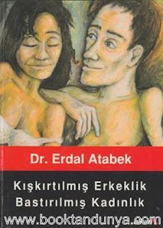Erdal Atabek - Kışkırtılmış Erkeklik Bastırılmış Kadınlık