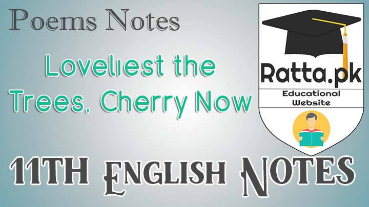 Loveliest The Trees, Cherry Now Poem Notes - Main Idea and Questions -FA/ICS/FSc 11th/1st Year English
