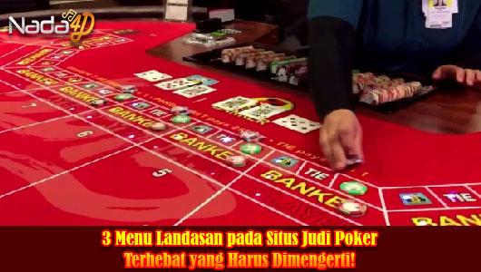 3 Menu Landasan pada Situs Judi Poker Terhebat yang Harus Dimengerti!