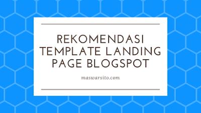 Rekomendasi Template Premium Untuk Membuat Landing Page Menggunakan Blogspot