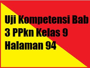 Uji Kompetensi Bab 3 PPkn Kelas 9 Halaman 94 - Operator ...